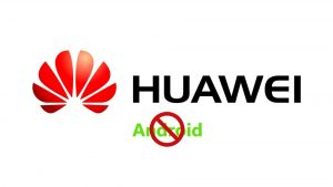 Existing Huawei Phones Will Still Support Google Play Store And Play Protect But Won't Receive Software Updates